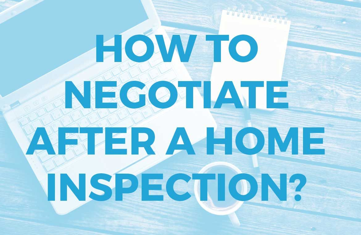 Negotiating After Home Inspection how to negotiate - yazbek real estate